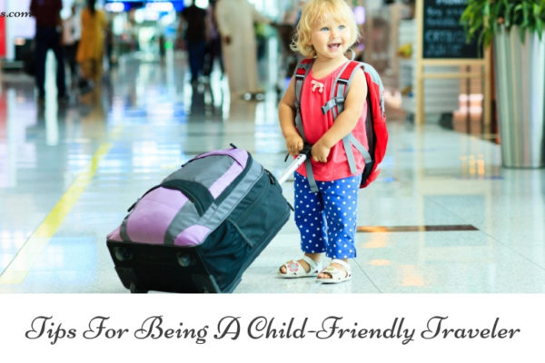 Tips For Being A Child Friendly Traveler